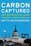 Carbon Captured: How Business and Labor Control Climate Politics