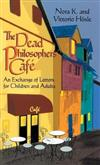 Dead Philosophers' Cafe: An Exchange of Letters for Children and Adults