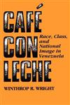 Cafe con leche: Race, Class, and National Image in Venezuela