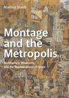 Montage and the Metropolis: Architecture, Modernity, and the Representation of Space