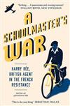 A Schoolmaster's War: Harry Ree?A British Agent in the French Resistance