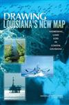 Drawing Louisiana's New Map: Addressing Land Loss in Coastal Louisiana