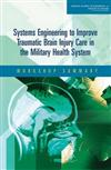 Systems Engineering to Improve Traumatic Brain Injury Care in the Military Health System: Workshop Summary