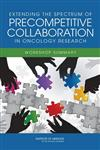 Extending the Spectrum of Precompetitive Collaboration in Oncology Research: Workshop Summary