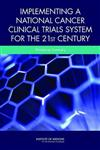 Implementing a National Cancer Clinical Trials System for the 21st Century: Workshop Summary
