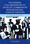 Facilitating Collaborations to Develop Combination Investigational Cancer Therapies: Workshop Summary