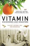 Vitamin Discoveries and Disasters: History, Science, and Controversies