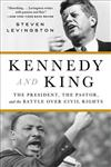 Kennedy and King: The President, the Pastor, and the Battle Over Civil Rights