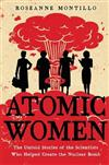 Atomic Women: The Untold Stories of the Scientists Who Helped Create the Nuclear Bomb