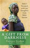 A Gift from Darkness: How I Escaped with my Daughter from Boko Haram