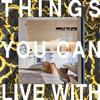 Things you can live with