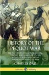 History of the Pequot War: The Accounts of Mason, Underhill, Vincent and Gardener on the Colonist Wars with Native American Tribes in the 1600s (Hardcover)
