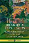 The Story of John G. Paton: Or Thirty Years as a Missionary Among South Sea Island Cannibal Tribes, An Autobiography