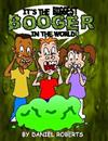 It's the Biggest Booger in the World!