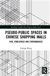 Pseudo-Public Spaces in Chinese Shopping Malls: Rise, Publicness and Consequences