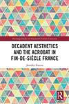 Decadent Aesthetics and the Acrobat in French Fin de siecle