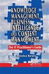 Knowledge Management, Business Intelligence, and Content Management: The IT Practitioner's Guide