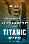 Down with the Old Canoe: A Cultural History of the Titanic Disaster