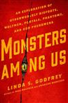 Monsters Among Us: An Exploration of Otherwordly Bigfoots, Wolfmen, Portals, Phantoms, and Odd Phenomena
