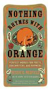 Nothing Rhymes with Orange: Perfect Words for Poets, Songwriters, and Rhymers