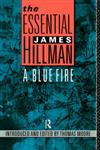 The Essential James Hillman: A Blue Fire