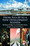 From Rio+20 to a New Development Agenda: Building a Bridge to a Sustainable Future