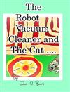 The Robot Vacuum Cleaner and The Cat .