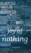 The Joy of Nothing