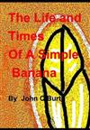 The Life and Times of A Simple Banana