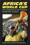 Africa's World Cup: Critical Reflections on Play, Patriotism, Spectatorship and Space