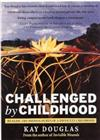 Challenged by Childhood: Healing the Hurts of a Difficult Childhood