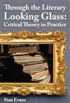 Through The Literary Looking Glass : Critical Theory In Practice