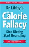 Dr Libby's the Calorie Fallacy: Stop Dieting Start Nourishing