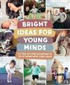 Bright Ideas for Young Minds: 70 Step-by-step activities to do at home with your child