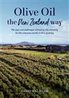 Olive Oil the New Zealand Way: The joys and challenges of leaving city certainty for the unknown world of olive growing