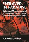Enslaved in Paradise: A History of Mammoth Betrayals of Fijians by the British, Chiefs and Leaders of Fiji 1876-2006