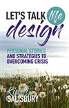 Let's Talk Life Design: Personal Stories and Strategies to Overcoming Crisis