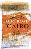 Taking the Long Road to Cairo, Taking: One audacious journey, one improbable bet