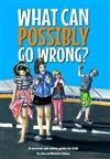 What Can Possibly Go Wrong?: A survival and safety guide for kids: 2019