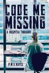 Code Me Missing: a Hospital Thriller