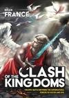 Clash of the Kingdoms: the Epic Battle Between the Supernatural Forces of Good and Evil
