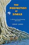The Perfection of Snails: A collection of award-winning short stories