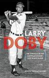 Larry Doby: The Struggle of the American League's First Black Player