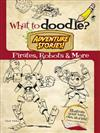 What to Doodle? Adventure Stories! Pirates, Robots and More