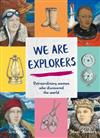 We Are Explorers: Extraordinary women who discovered the world