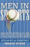 Men in Sports: Great Sport Stories of All Time, from the Greek Olympic Games to the American World Series