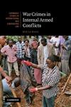 Cambridge Studies in International and Comparative Law: Series Number 60: War Crimes in Internal Armed Conflicts