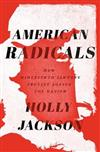American Radicals: How Nineteenth-Century Counterculture Shaped the Nation