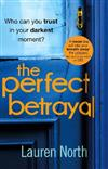 The Perfect Betrayal: The addictive thriller that will leave you reeling