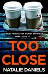 Too Close: The disturbing new thriller with a brutally captivating ending